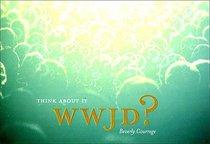 W W J D? Think About It