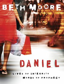 Daniel - Lives of Integrity Words of Prophecy (Beth Moore Bible Study Series)