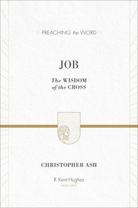 Job - the Wisdom of the Cross (Preaching The Word Series)