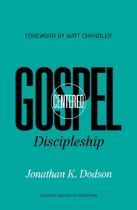 Gospel Centered Discipleship (Gospel Centred Series)