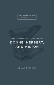The Devotional Poetry of Donne, Herbert, and Milton (Christian Guides To The Classics Series)