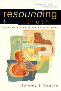 Resounding Truth (Engaging Culture Series)