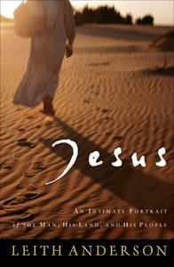 Jesus: An Intimate Portrait of the Man, His Land and His People