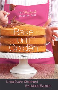 Bake Until Golden (#03 in The Potluck Catering Club Series)