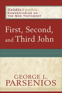 First, Second, and Third John (Paideia Commentaries On The New Testament Series)