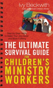 The Ultimate Survival Guide For Childrens Ministry Workers