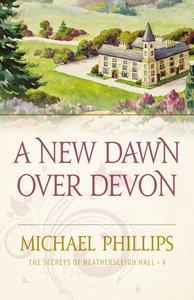 A New Dawn Over Devon (#04 in Secrets Of Heathersleigh Hall Series)