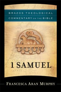 1 Samuel (Brazos Theological Commentary On The Bible Series)