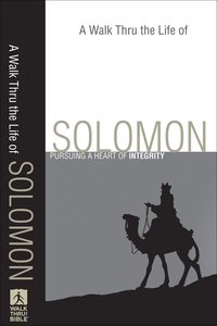 A Walk Thru the Life of Solomon (Walk Thru The Bible Series)