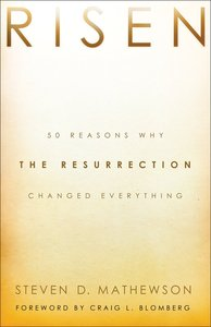 Risen: 50 Reasons Why the Resurrection Changed Everything