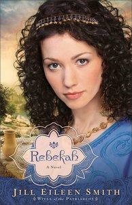 Rebekah (#02 in Wives Of Patriarchs Series)