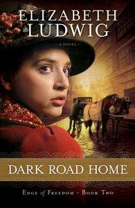Dark Road Home (#02 in Edge Of Freedom Series)