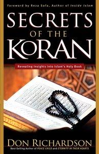 The Secrets of the Koran: Revelaing Insights Into Islams Holy Book