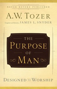 The Purpose of Man (New Tozer Collection Series)