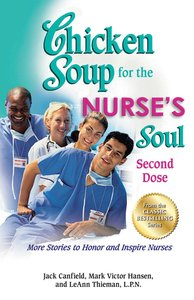 Chicken Soup For the Nurses Soul: Second Dose (Chicken Soup For The Soul Series)