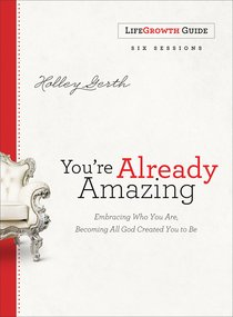Youre Already Amazing: Embracing Who You Are, Becoming All God Created You to Be (Lifegrowth Guide)