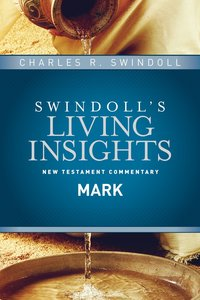 Insights on Mark (#02 in Swindolls Living Insights New Testament Commentary Series)