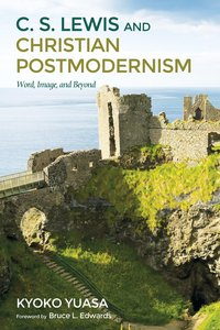 C.S. Lewis and Christian Postmodernism