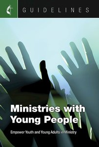 Ministries With Young People: Empower Youth and Young Adults in Ministry (Guidelines For Leading Your Congregation Series)