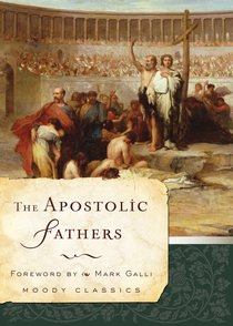 The Apostolic Fathers (Moody Classic Series)