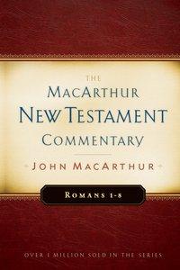 Romans 1-8 (Macarthur New Testament Commentary Series)