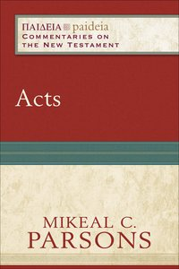 Acts (Paideia Commentaries On The New Testament Series)