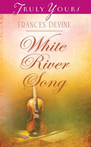 White River Song (#972 in Heartsong Series)