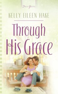 Through His Grace (Heartsong Series)