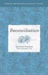 Reconciliation (Everyday Matters Bible Studies For Women Series)