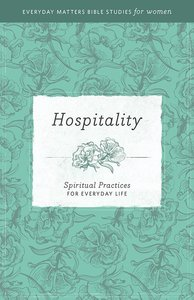 Hospitality (Everyday Matters Bible Studies For Women Series)