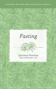 Fasting (Everyday Matters Bible Studies For Women Series)