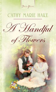 Handful of Flowers A, (California Brides #01) (#688 in Heartsong Series)