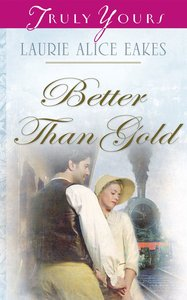 Better Than Gold (Iowa Historical #03) (#791 in Heartsong Series)