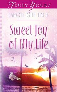 Sweet Joy of My Life (#849 in Heartsong Series)