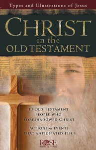 Christ in the Old Testament: 13 Old Testament People Who Foreshadowed Christ (Rose Guide Series)