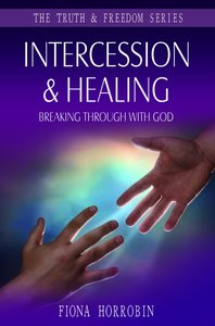 Intercession & Healing (Truth And Freedom Series)