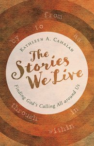 The Stories We Live: Finding Gods Calling All Around Us