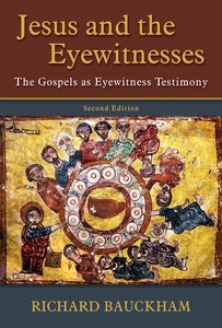 Jesus and the Eyewitnesses: The Gospel as Eyewitness Testimony (2nd Ed)
