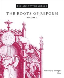 The Roots of Reform (#01 in The Annotated Luther Series)