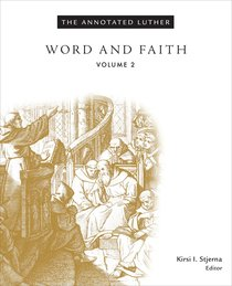 Word and Faith (#02 in The Annotated Luther Series)