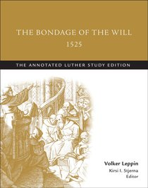 The Bondage of the Will 1525 (Study Edition) (The Annotated Luther Series)
