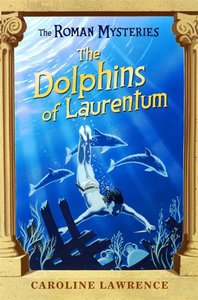 The Dolphins of Laurentum (#05 in Roman Mysteries Series)