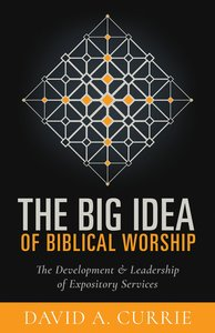 The Big Idea of Biblical Worship