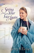 Seeing Your Face Again (#02 in Beiler Sisters Series)