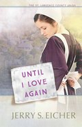 Until I Love Again (#02 in St. Lawrence County Amish Series)