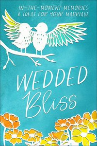 Wedded Bliss: In-The-Moment Ideas For Your Marriage