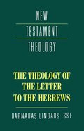 The Theology of the Epistle to the Hebrews (Cambridge New Testament Theology Series)