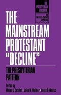 "The Mainstream Protestant ""Decline"" (The Presbyterian Presence Series)"