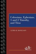 Colossians, Ephesians, First and Second Timothy, and Titus (Westminster Bible Companion Series)
