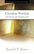 Christian Worship (Foundations Of Christian Faith Series)